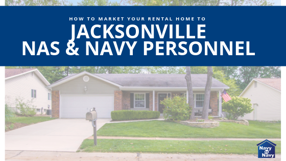 rental house marketing Jacksonville FL NAS and Navy Personnel